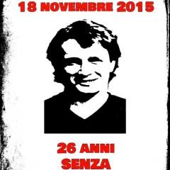 18 novembre 1989 – 18 novembre 2015: 26 ANNI SENZA VERITA' E GIUSTIZIA.